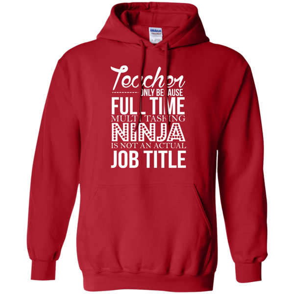 Teacher only Because Full Time Multi Tasking Ninja is not an actual Job Title   Hoodie 8 oz - TeachersLoungeShop - 12