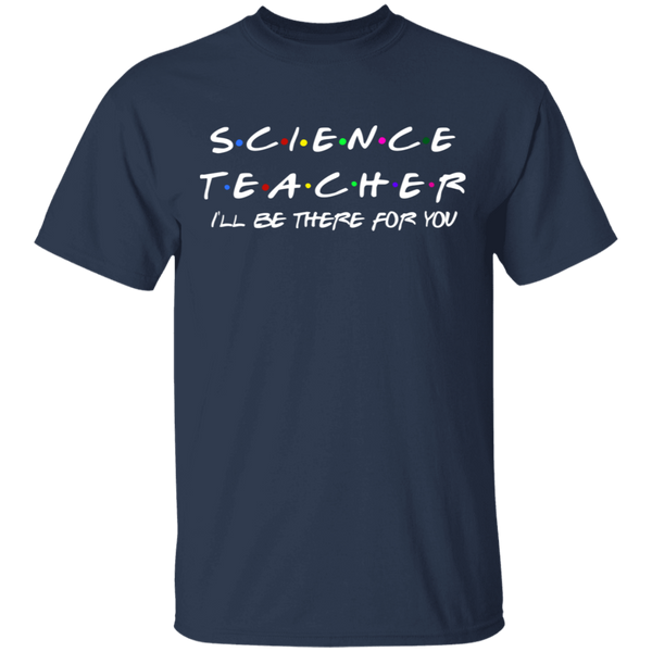 Science Teacher I'll be there for you . T-Shirt