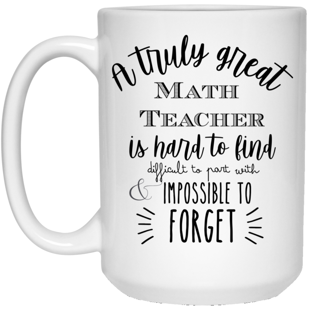 A truly great Math Teacher  is hard to find 15 oz. White Mug