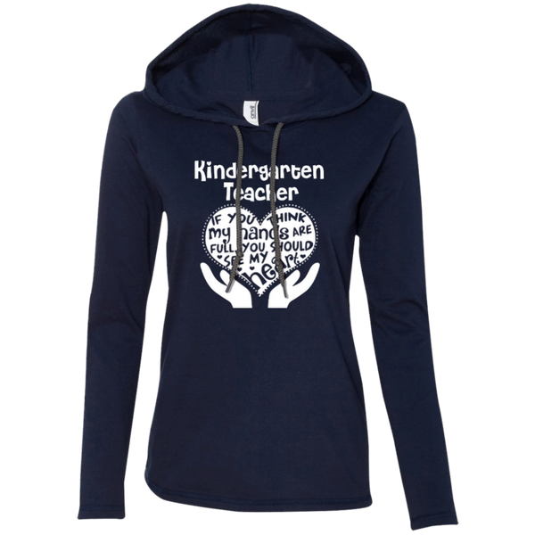 Kindergarten Teacher If You Think My Hands Are Full You Should See My Heart Ladies LS T-Shirt Hoodie - TeachersLoungeShop - 7