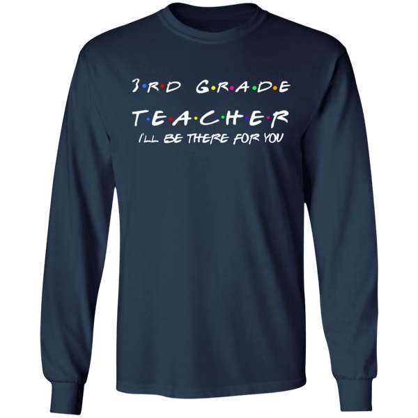 3rd Grade Teacher I'll Be There for you  LS  T-Shirt