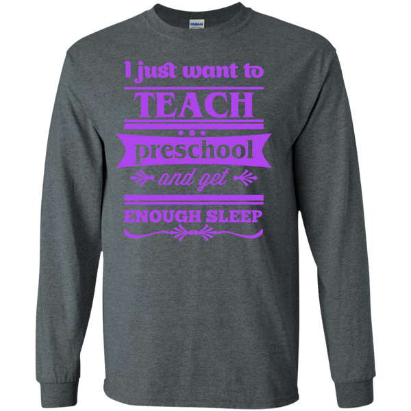 I Just want to Teach PreSchool and get Enough Sleep LS Tshirt - TeachersLoungeShop - 5