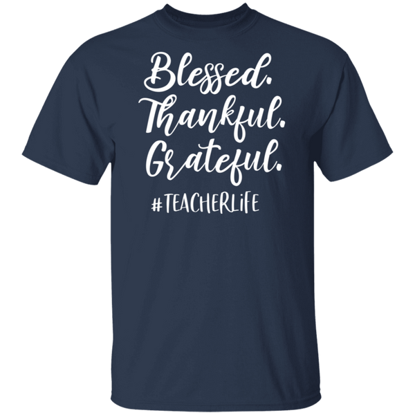 Blessed Thankful Grateful #Teacherlife . T-Shirt