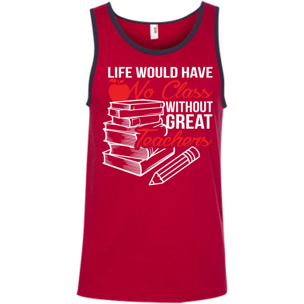 Life Would Have No Class Without Great Teachers Ringspun Cotton Tank Top - TeachersLoungeShop - 4