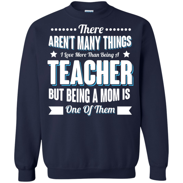 There aren't many things I Love more than being a Teacher but being a MOM is one of them Crewneck Pullover Sweatshirt  8 oz - TeachersLoungeShop - 3