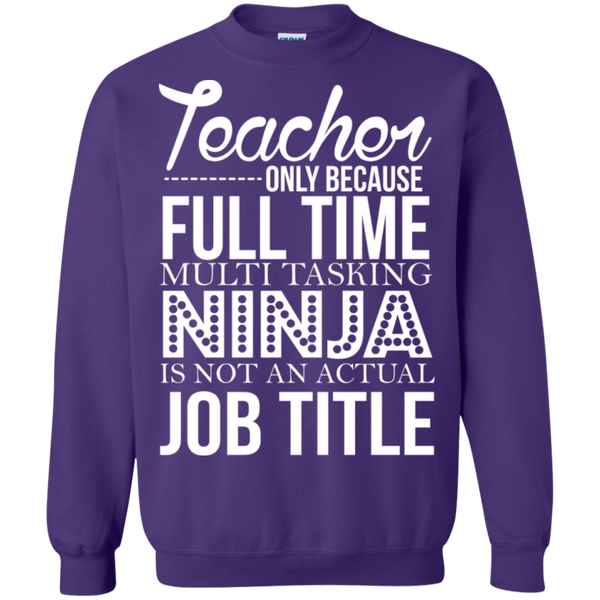 Teacher only Because Full Time Multi Tasking Ninja is not an actual Job Title Crewneck Pullover Sweatshirt  8 oz - TeachersLoungeShop - 5