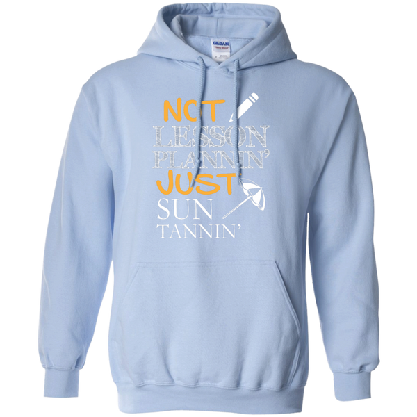 Not Lesson Plannin' Just Sun Tannin'   Hoodie 8 oz - TeachersLoungeShop - 8