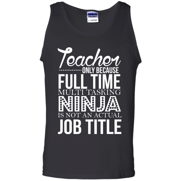 Teacher only Because Full Time Multi Tasking Ninja is not an actual Job Title  Cotton Tank Top - TeachersLoungeShop - 1