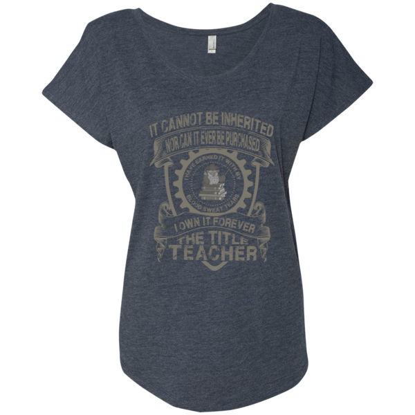 It Cannot Be Inherited Nor Can It Ever Be Purchased I Own It Forever The Title Teacher Next Level Ladies Triblend Dolman Sleeve - TeachersLoungeShop - 4