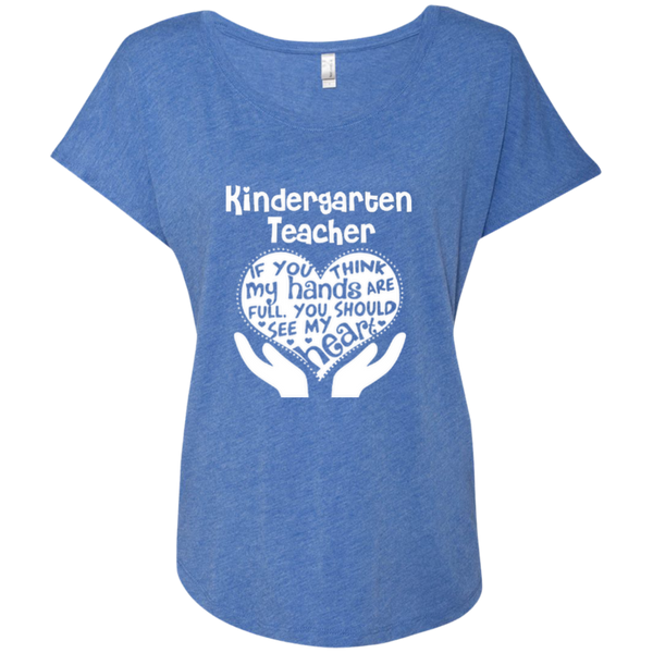 Kindergarten Teacher If You Think My Hands Are Full You Should See My Heart Next Level Ladies Triblend Dolman Sleeve - TeachersLoungeShop - 4