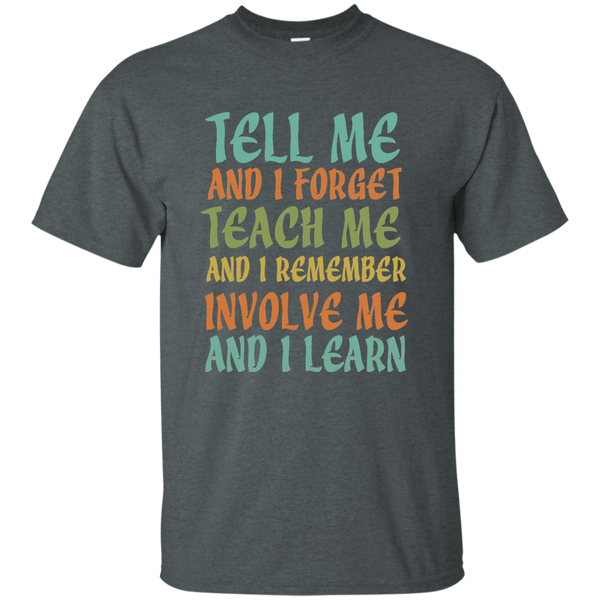 Tell Me and I Forget Teach Me and I Remember Involve Me and I Learn Cotton T-Shirt - TeachersLoungeShop - 5