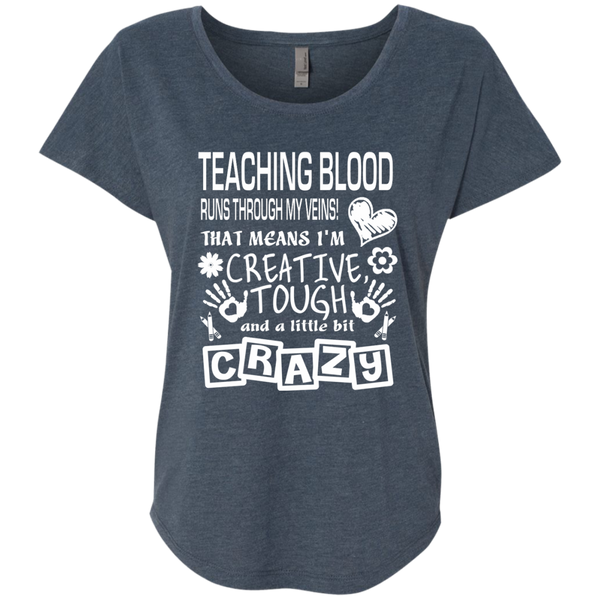 Teaching Blood Runs Through My Veins I'm Creative Tough and Crazy Next Level Ladies Triblend Dolman Sleeve - TeachersLoungeShop - 1