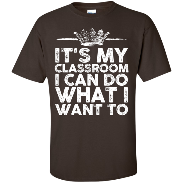 It's My Classroom I can do what i want to  T-Shirt - TeachersLoungeShop - 6