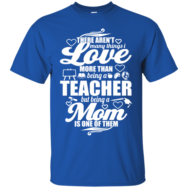 There aren't Many Things I Love Being A Teacher but being a Mom is One of Them  T-Shirt - TeachersLoungeShop - 3