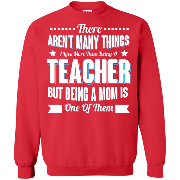 There aren't many things I Love more than being a Teacher but being a MOM is one of them Crewneck Pullover Sweatshirt  8 oz - TeachersLoungeShop - 4