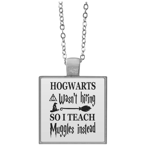 Hogwarts wasn't hiring so I Teach muggles instead Necklace