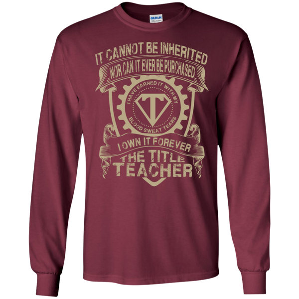 It cannot be inherited nor it ever be purchased I own it forever the title Teacher LS   Tshirt - TeachersLoungeShop - 6