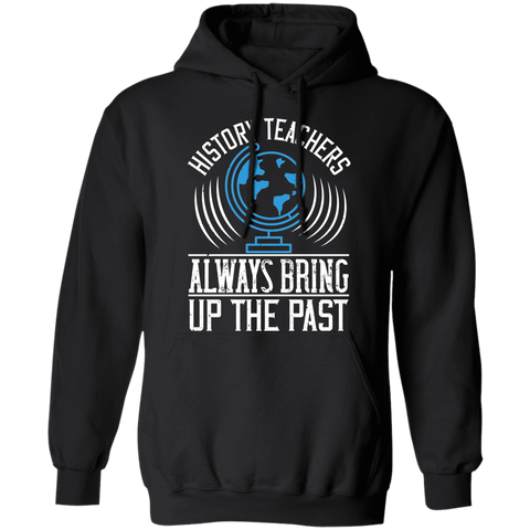 History teachers always bring up the past Pullover Hoodie