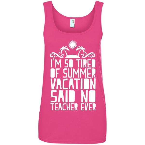 I'm So Tired of Summer Vacation Said No Teacher ever  100% Ringspun Cotton Tank Top - TeachersLoungeShop - 2