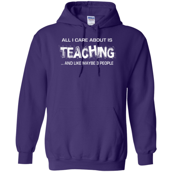 All I Care about is Teaching and Like Maybe 3 People Teacher T-shirt Hoodie - TeachersLoungeShop - 10