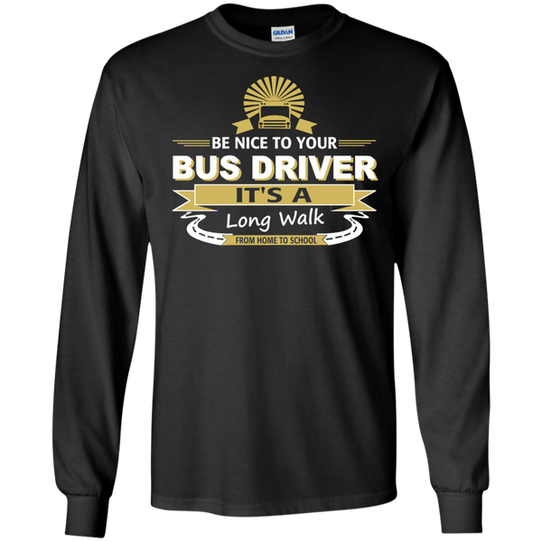 Be Nice to Your Bus Driver It's a Long Walk From Home to School LS Ultra Cotton Tshirt - TeachersLoungeShop - 1
