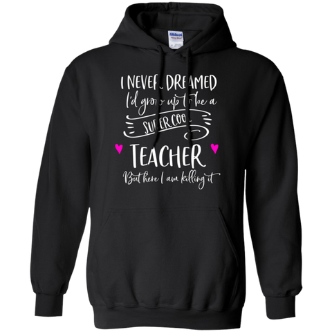 Super cool Teacher .  Pullover Hoodie 8 oz.