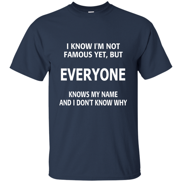 I Know I'm Not Famous Yet But Everyone Knows My Name and I Don't Know Why Cotton T-Shirt - TeachersLoungeShop - 10