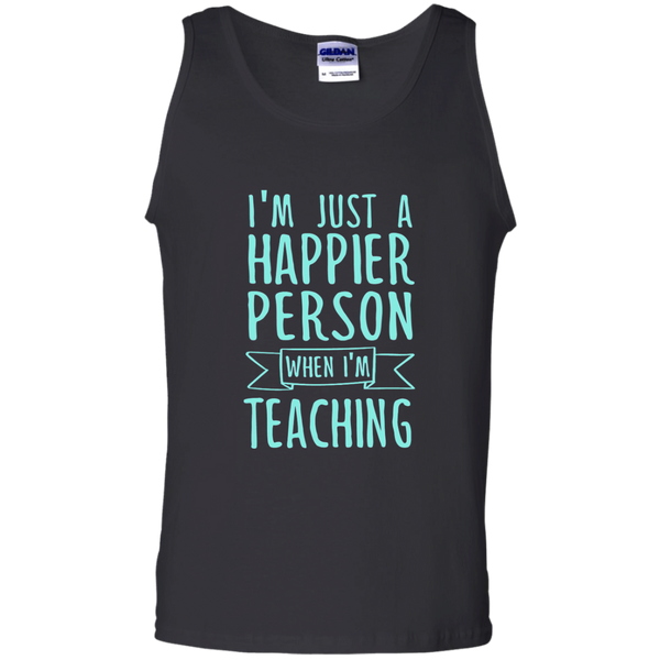 I'm Just a Happier Person When I'm Teaching 100% Cotton Tank Top - TeachersLoungeShop - 1