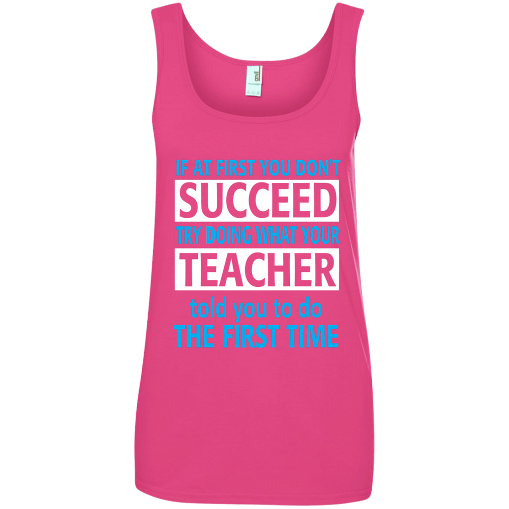 If at First you don't Succeed try doing what your Teacher told you to do the First Time Ladies' 100% Ringspun Cotton Tank Top - TeachersLoungeShop - 1