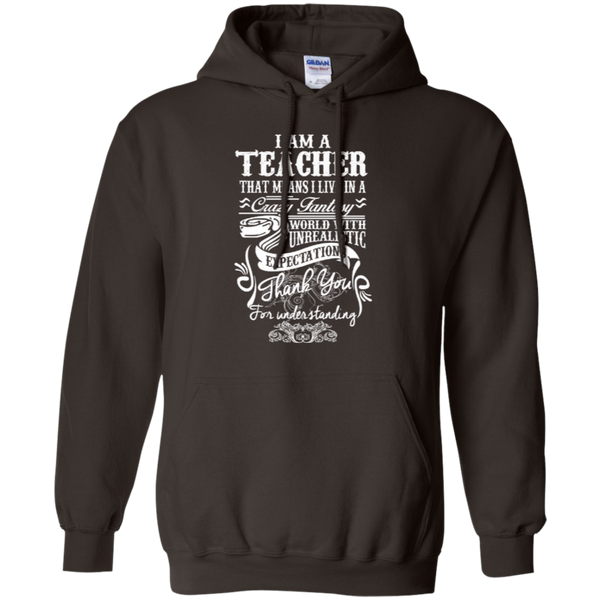 I Am a Teacher That Means I Live in a Crazy Fantasy World with Unrealistic Expectations Pullover Hoodie 8 oz - TeachersLoungeShop - 5