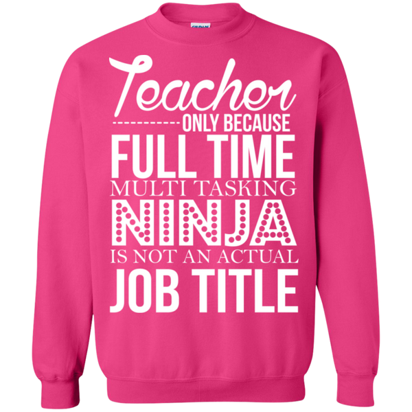 Teacher only Because Full Time Multi Tasking Ninja is not an actual Job Title Crewneck Pullover Sweatshirt  8 oz - TeachersLoungeShop - 10