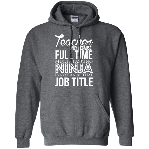 Teacher only Because Full Time Multi Tasking Ninja is not an actual Job Title   Hoodie 8 oz - TeachersLoungeShop - 3
