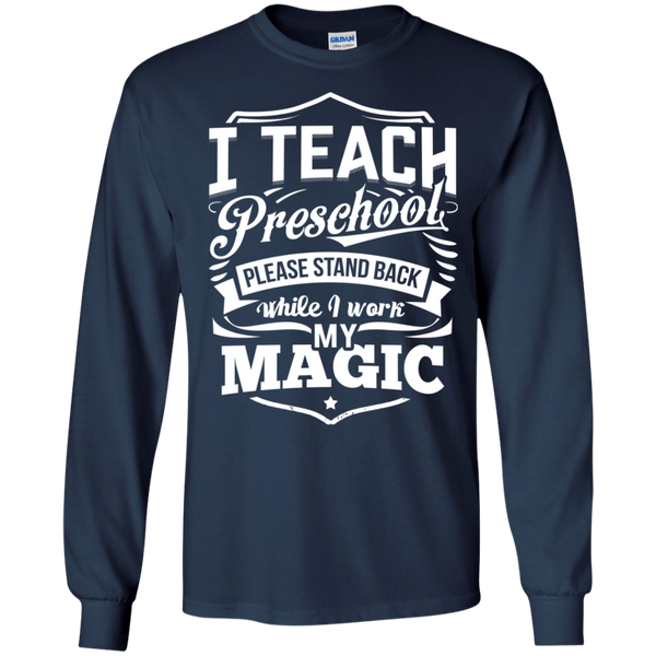 I Teach Preschool please stand while I work my magic ls Tshirt - TeachersLoungeShop - 8
