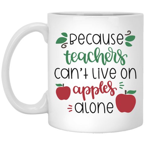 Because Teachers can't live on apples alone 11 oz. White Mug