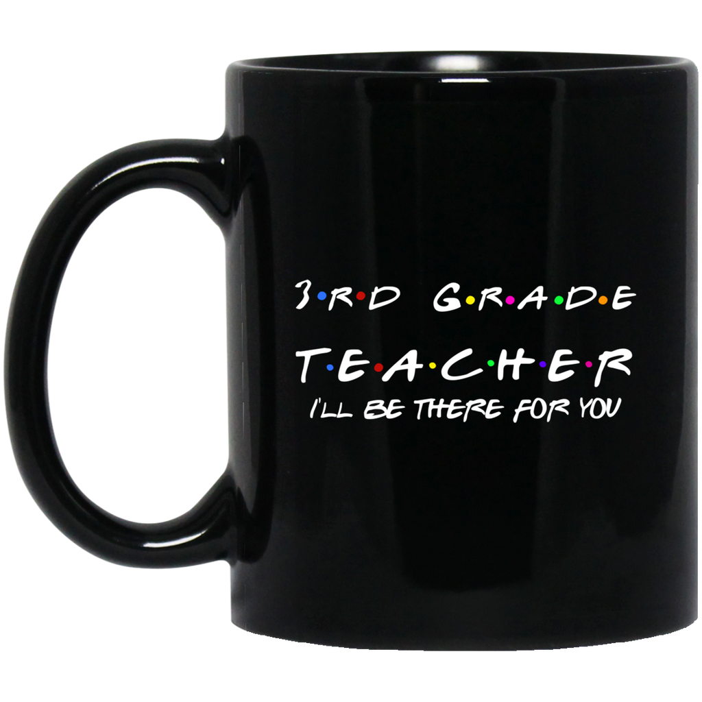 3rd Grade Teacher I'll Be There for you  11 oz. Black Mug