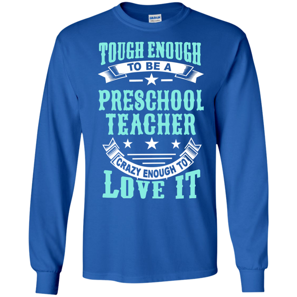 Tough Enough to be a Preschool Teacher Crazy Enough to Love It LS Ultra Cotton Tshirt - TeachersLoungeShop - 10