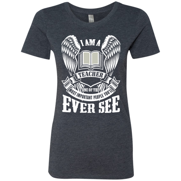 I am a Teacher One of the Most Important People You'll Ever See Next Level Ladies Triblend T-Shirt - TeachersLoungeShop - 4