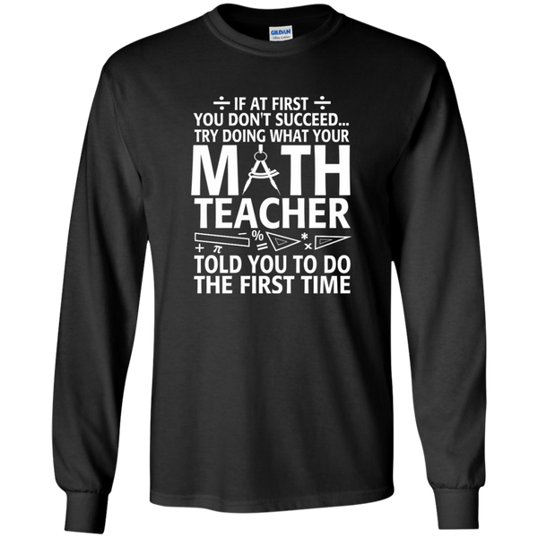 Try Doing What Your Math Teacher Told You To Do The First Time LS Ultra Cotton Tshirt - TeachersLoungeShop - 1