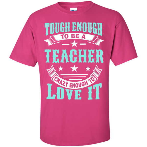 Tough Enough to be a Teacher Crazy Enough to Love It Cotton T-Shirt - TeachersLoungeShop - 6