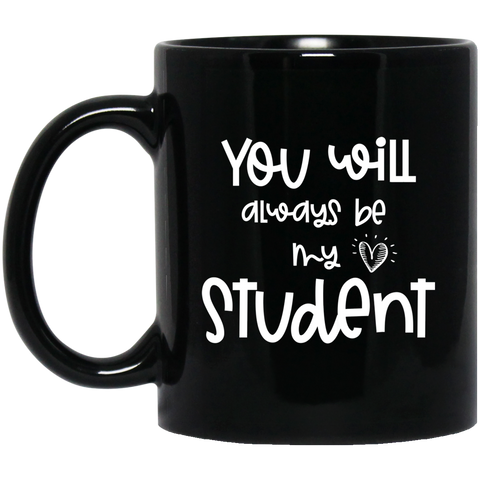 You will always be my student 11 oz. Black Mug