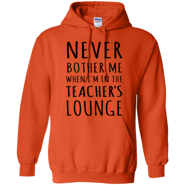 Never Bother Me When I'm in the Teacher's Lounge T-Shirt Hoodie - TeachersLoungeShop - 11