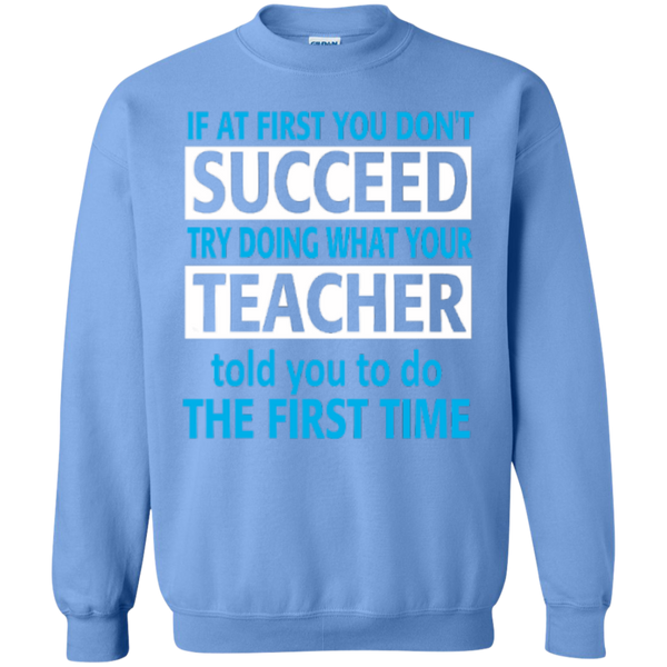 If at First you don't Succeed try doing what your Teacher told you to do the First Time  Pullover Sweatshirt  8 oz - TeachersLoungeShop - 10