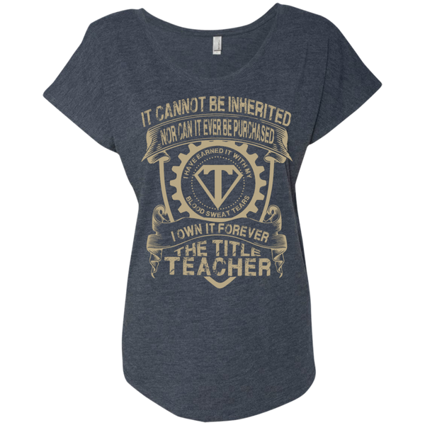 It cannot be inherited nor it ever be purchased I own it forever the title Teacher Ladies  Triblend Dolman Sleeve - TeachersLoungeShop - 5