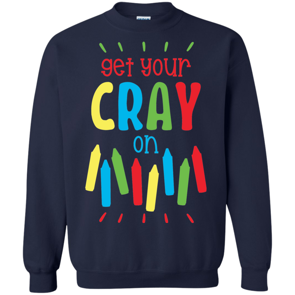 Get your Cray  On  Sweatshirt
