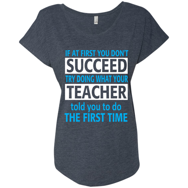 If at First you don't Succeed try doing what your Teacher told you to do the First Time Next Level Ladies Triblend Dolman Sleeve - TeachersLoungeShop - 5