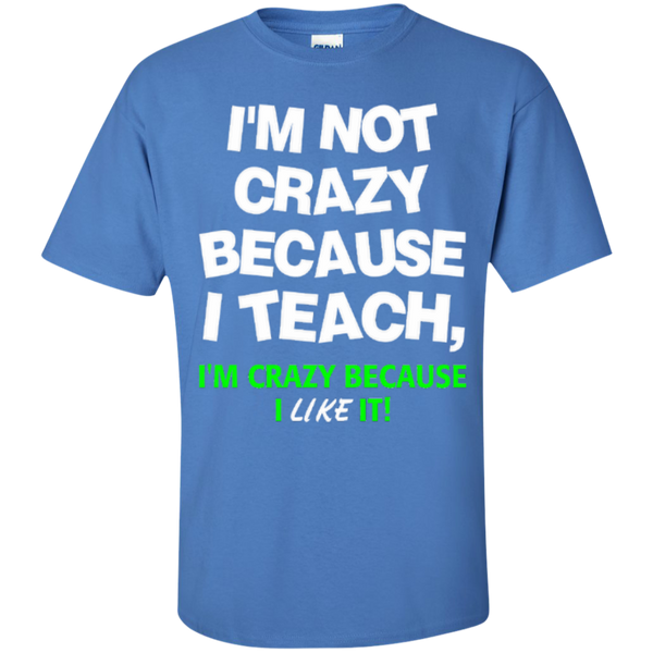 I'm not Crazy because i Teach I'm Crazy because i Like it T-shirt Hoodie - TeachersLoungeShop - 6