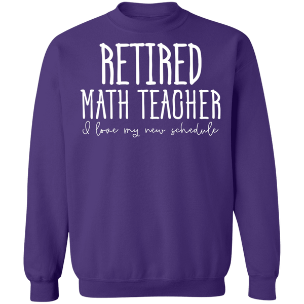 Retired Math Teacher I love my new schedule  Crewneck Pullover Sweatshirt  8 oz.