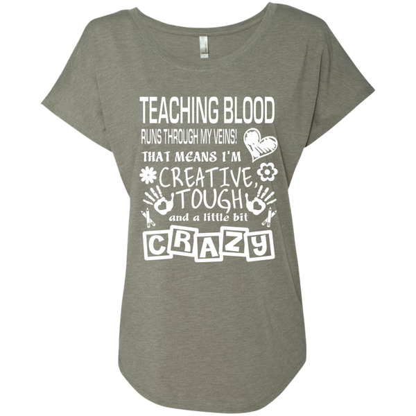Teaching Blood Runs Through My Veins I'm Creative Tough and Crazy Next Level Ladies Triblend Dolman Sleeve - TeachersLoungeShop - 3