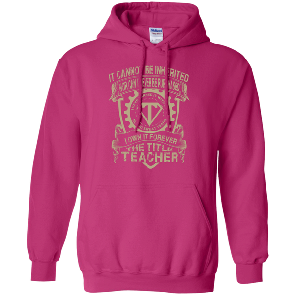 It cannot be inherited nor it ever be purchased I own it forever the title Teacher Hoodie 8 oz - TeachersLoungeShop - 6