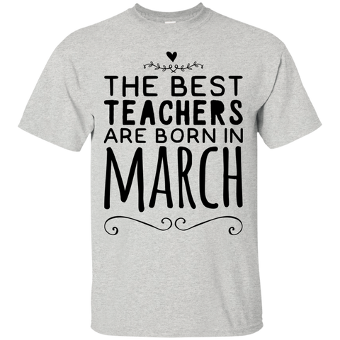 The Best Teachers are born in March  T-Shirt